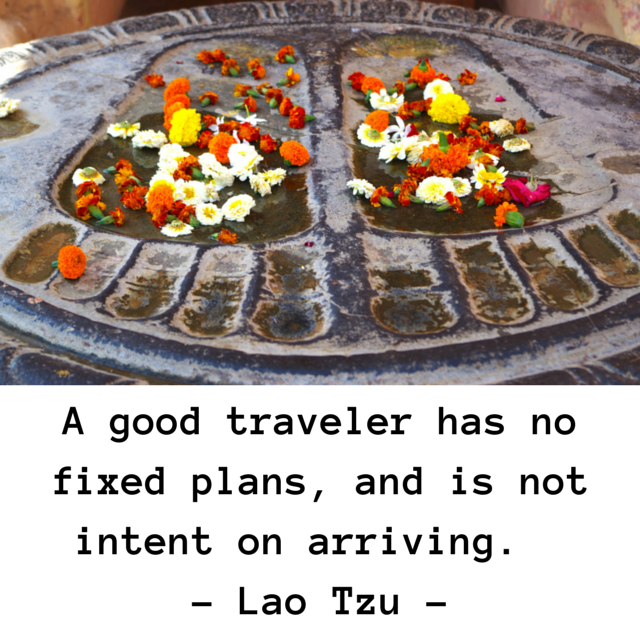 A good traveler has no fixed plans, and